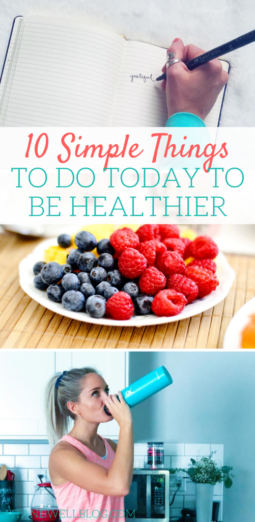 10 simple things to do today to be healthy and feel better!
