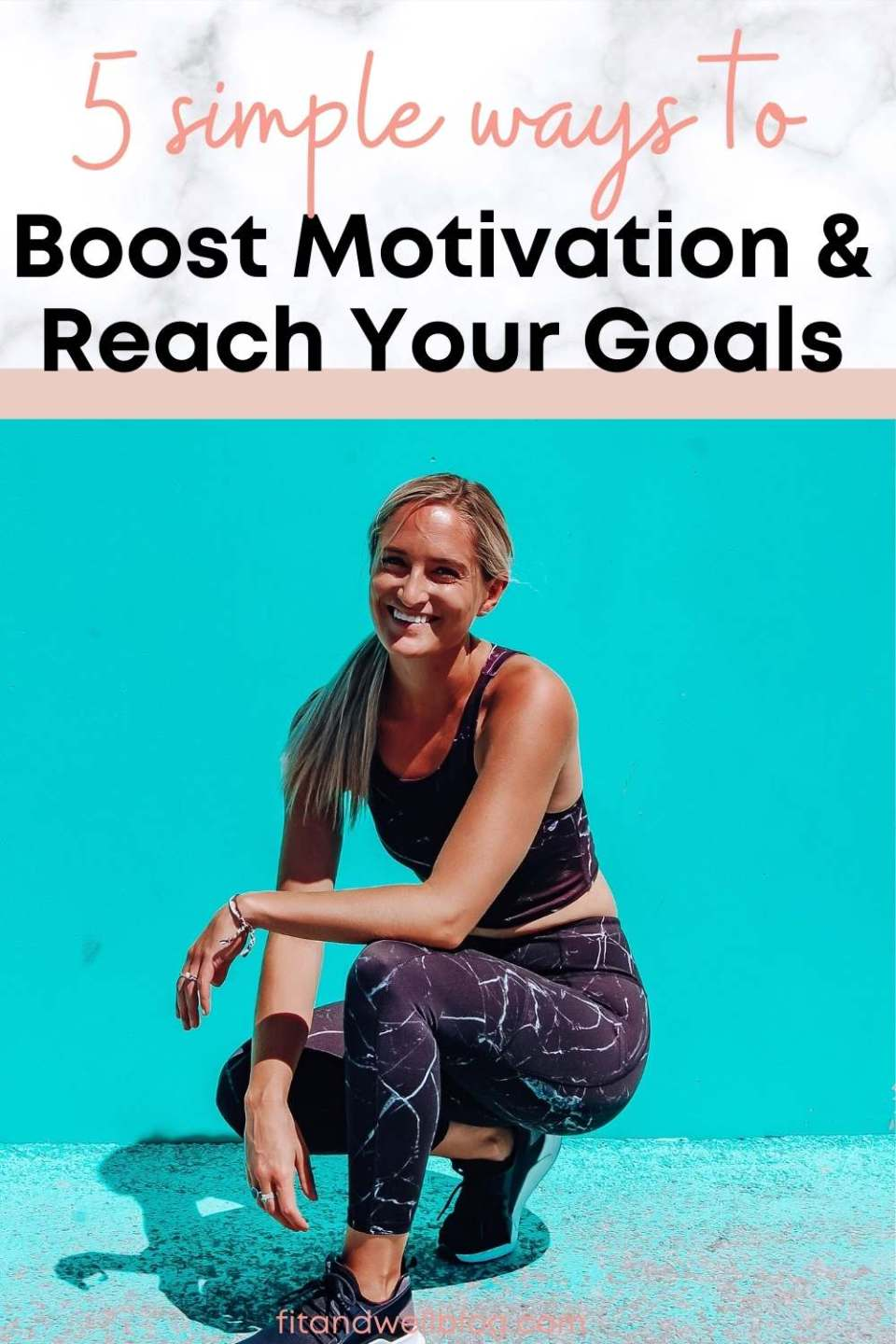 Simple ways to boost motivation and reach your goals- fitandwellblog.com