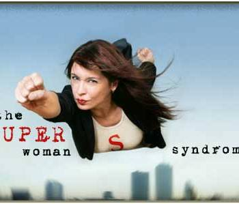 Over Ambitious Moms: The Superwoman Syndrome