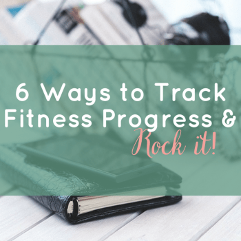 6 Ways to Track Fitness Progress & ROCK it!