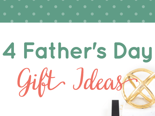 4 Simple and Quick Father's Day Gifts