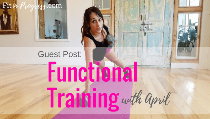Functional Training | Guest Post by April from Fueling Function