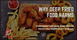 Reasons why Fried Foods Harm your Health