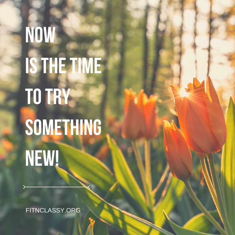Now is the time to try something NEW.