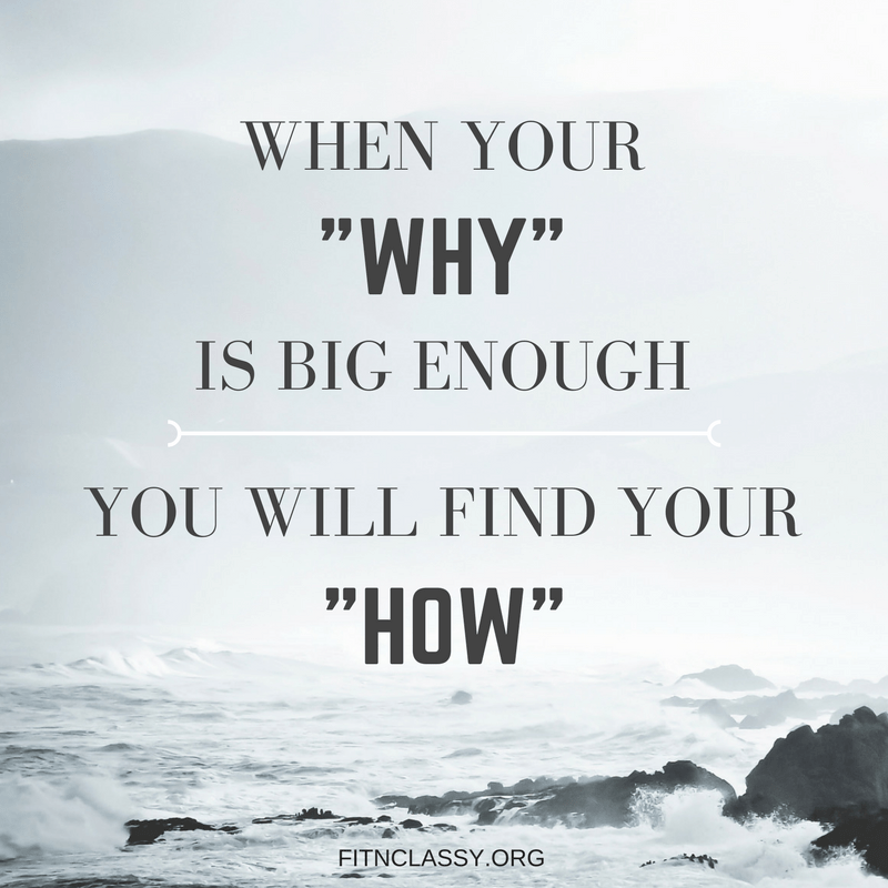 When your WHY is big enough, you will find your HOW.