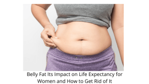 Belly Fat Its Impact on Life Expectancy for Women and How to Get Rid of It