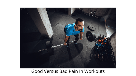 Good Versus Bad Pain In Workouts