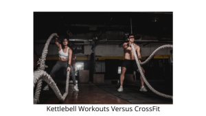 Kettlebell Workouts Versus CrossFit