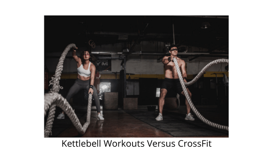 Kettlebell Workouts Versus CrossFit