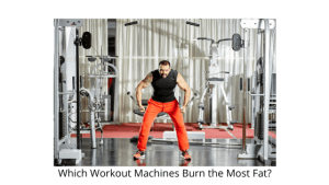 Which Workout Machines Burn the Most Fat?