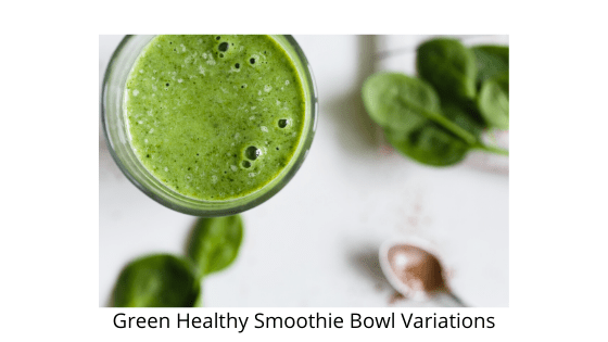 Green Healthy Smoothie Bowl Variations