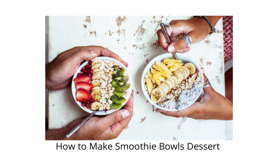 How to Make Smoothie Bowls Dessert