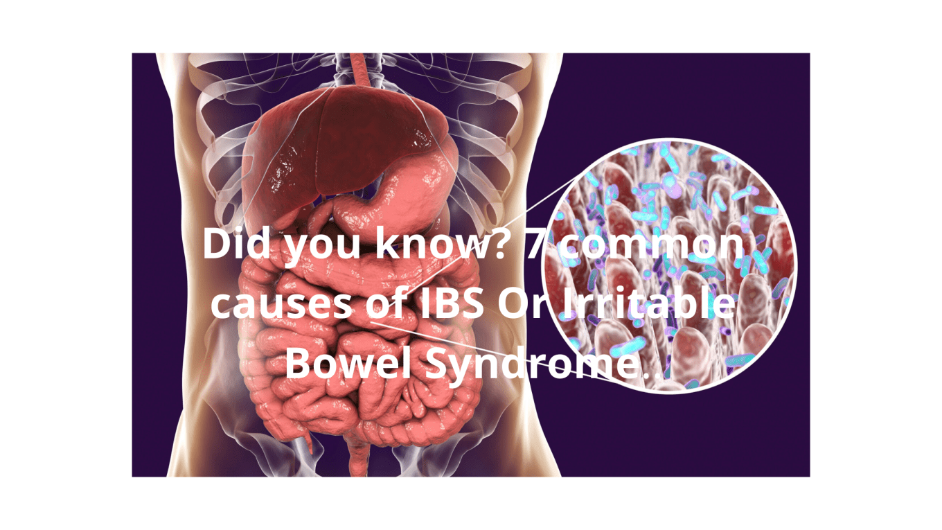 Did you know? 7 common causes of IBS Or Irritable Bowel Syndrome