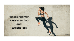 Fitness regimen, easy exercise and weight loss