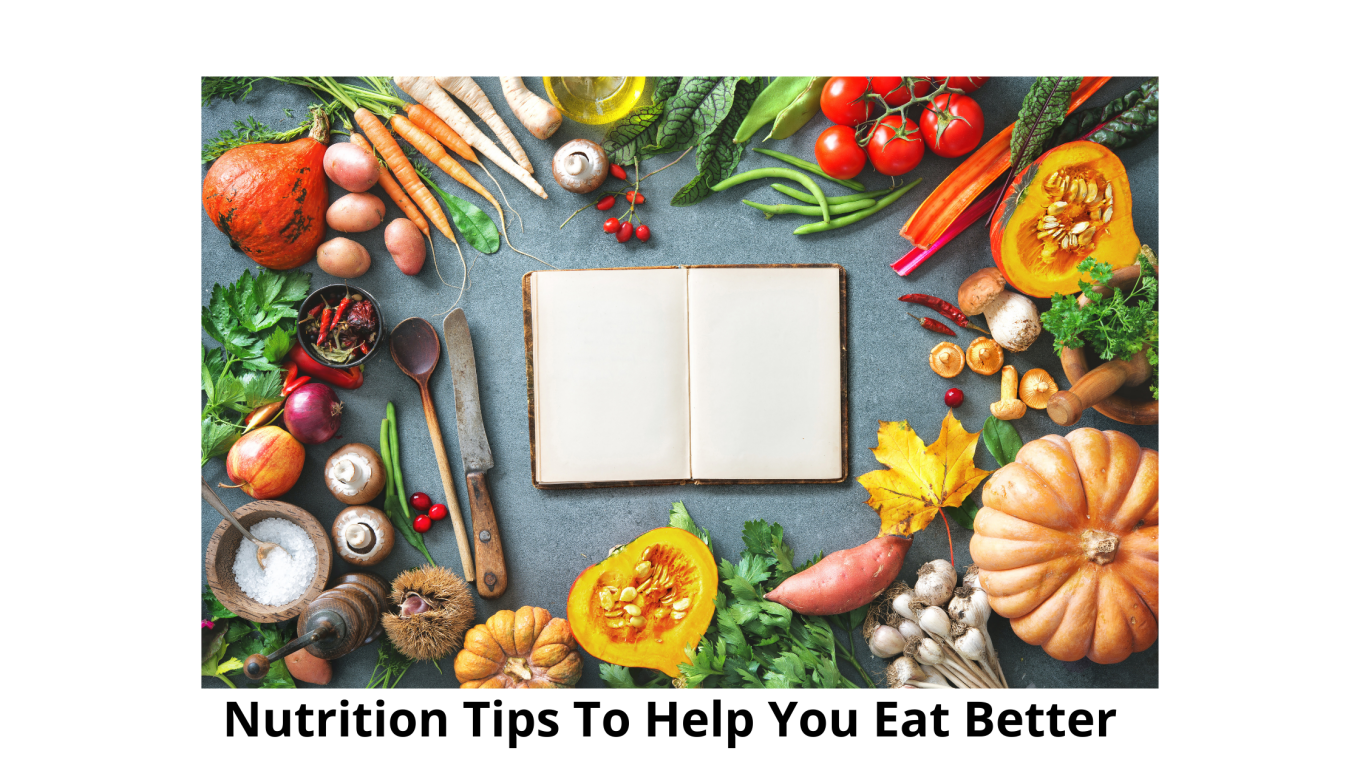 Nutrition Tips To Help You Eat Better