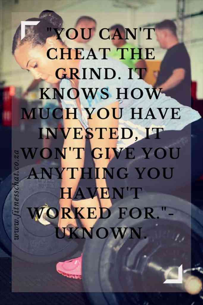 """You can't cheat the grind. It knows how much you have invested, it won't give you anything you haven't worked for.""- Uknown"
