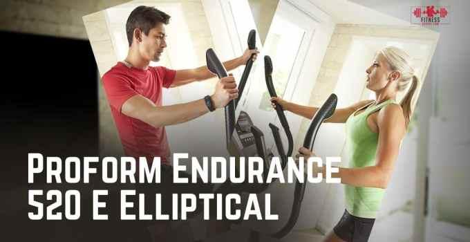 Proform Endurance 520 E Elliptical Review
