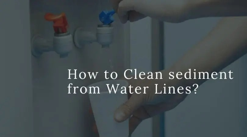 clean sediments from water line
