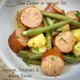 Slow Cooker/Instant Pot Sausage, Potatoes & Green Beans (Paleo/Whole30)