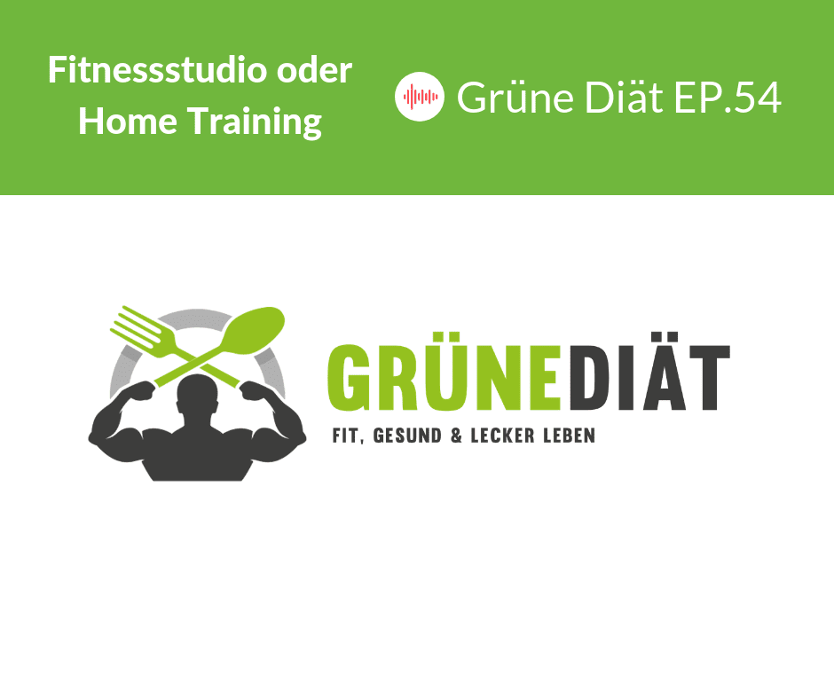 Fitnessstudio oder Home Training - Grüne Diät EP.54