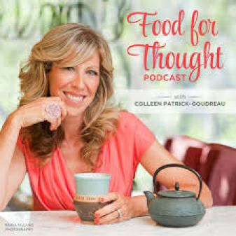 Colleen Patrick-Goudreau's Food for Thought Podcast is life-changing.