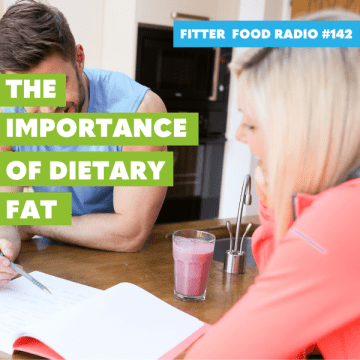 Fitter Food 142 - The Importance of Dietary Fat