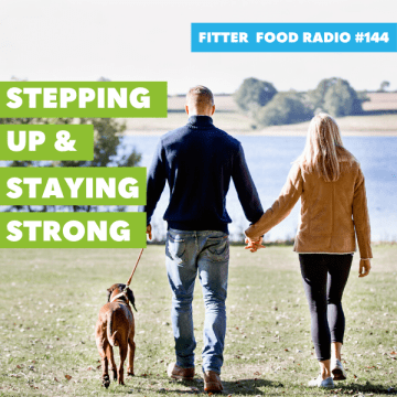 Fitter Food Radio 144 - Stepping Up and Staying Strong