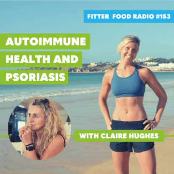 Fitter Food Radio Autoimmune Condition and Psoriasis Special