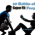 10 Habits of the Super Fit