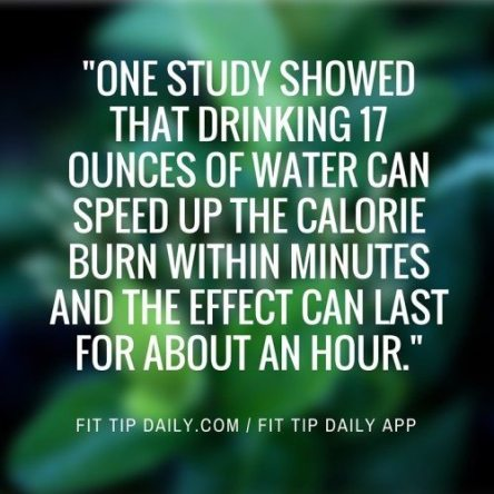 One study showed that drinking 17 ounces of water can speed up the calorie burn within minutes and the effect can last for about an hour