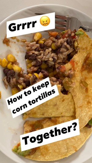 I can't seem to keep my tortillas together