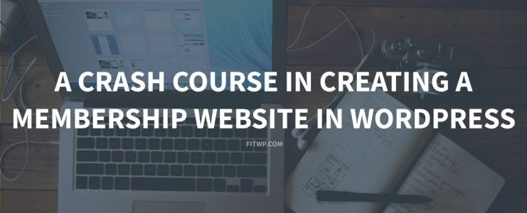 A crash course in creating a membership website in WordPress