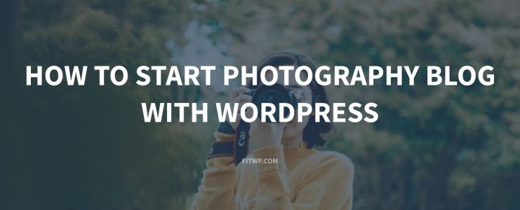 how-to-start-photography-blog-with-wordpress