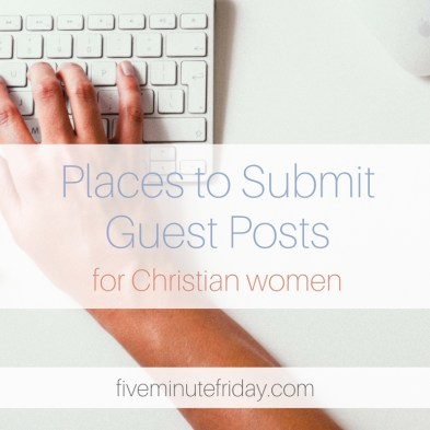 Places to Submit Guest Posts for Christian Women - Five Minute Friday