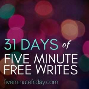 31 Days of Five Minute Free Writes