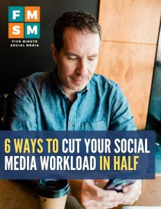 6 Ways To Cut Your Social Media Workload In HALF