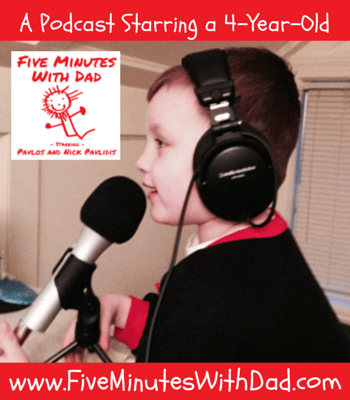 Five Minutes With Dad - A Podcast Starring a 4-Year-Old