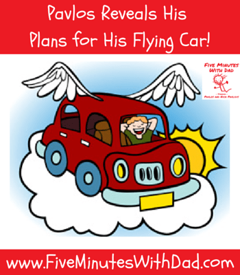 Five Minutes With Dad - Pavlos Reveals His Plans for His Flying Car!