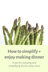 Tips for how to simplify and enjoy making dinner. It's something you do often, so you might as well find more joy doing it! FivePlates.com