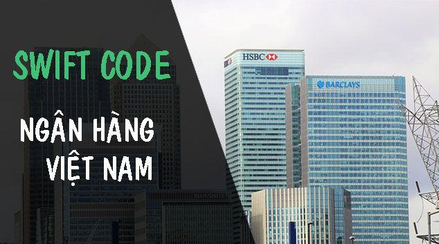 Swift Code của các ngân hàng tại Việt Nam - Cập nhật 2019