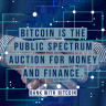 Bitcoin is the public spectrum auction for money and finance.