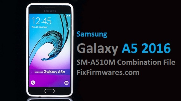 Galaxy A5 2016 SM-A510M Samsung Combination File Download