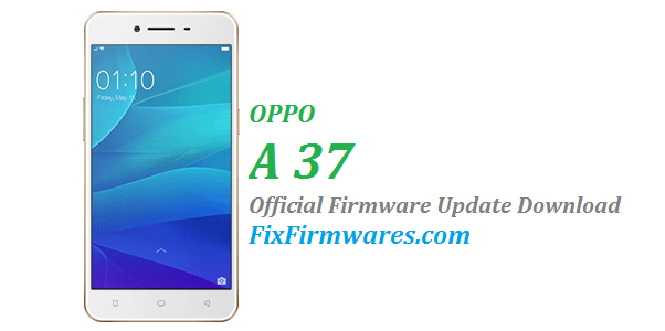 OPPO A37 Firmware Download - 100% Official Stock Rom