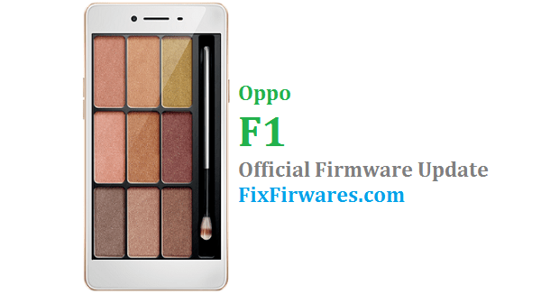Oppo F1 Official Stock Rom Download - F1EX_11_A 23 | Fix-Firmwares