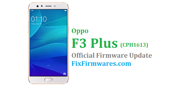 Oppo F3 Plus (CPH1613) Stock Rom - Oppo Firmware Download