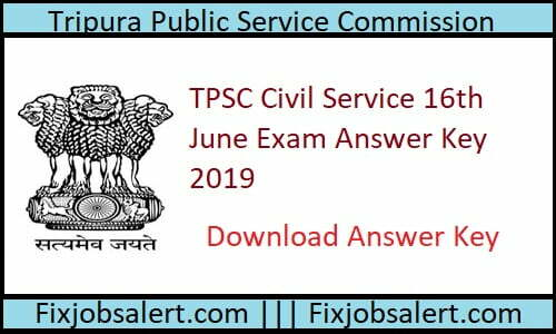 TPSC Civil Service 16th June Exam Answer Key 2019 @ tpsc.gov.in Tripura Civil Services Answer Sheet, Cutoff