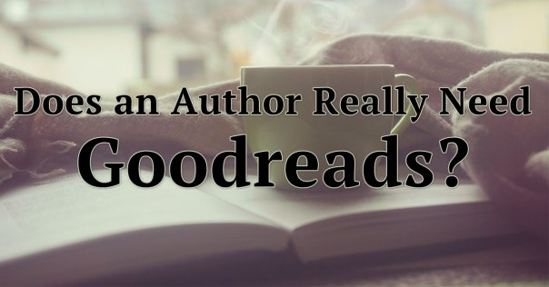 Does an Author Really Need Goodreads?