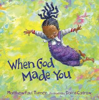 BOOK REVIEW: When God Made You by Matthew Paul Turner Illustrated by David Catrow