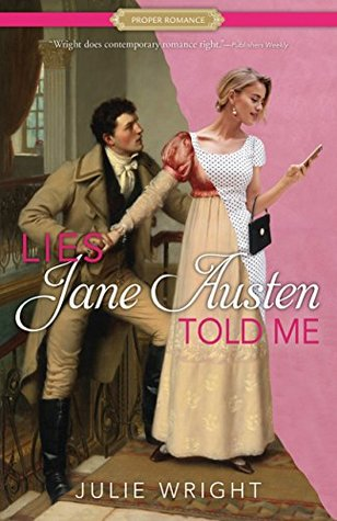 BOOK REVIEW: Lies Jane Austen Told Me by Julie Wright
