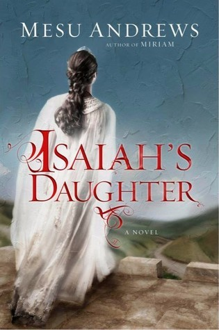 BOOK REVIEW: Isaiah's Daughter by Mesu Andrews